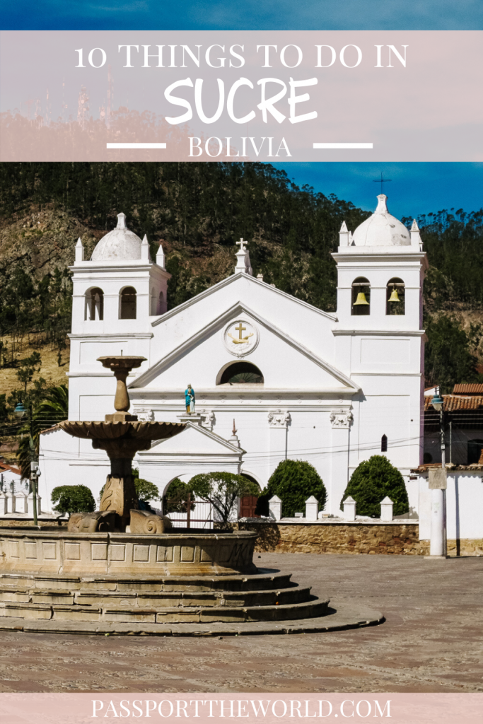 pinterest image passport the world top things to do in sucre bolivia